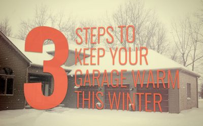 3 Steps to Keep Your Garage Warm in the Winter